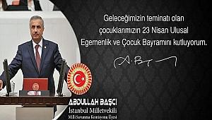 Milletvekili Abdullah Başçı'nın 23 Nisan Kutlama mesajı