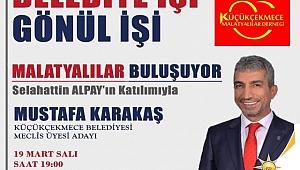 Malatyalılar Küçükçekmece'de Mustafa Karakaş 'a destek gecesinde buluşuyor