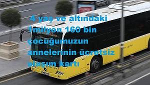 İstanbul'da 4 yaş ve altındaki 1 milyon 160 bin çocuğumuzun annelerinin ücretsiz ulaşım kartı